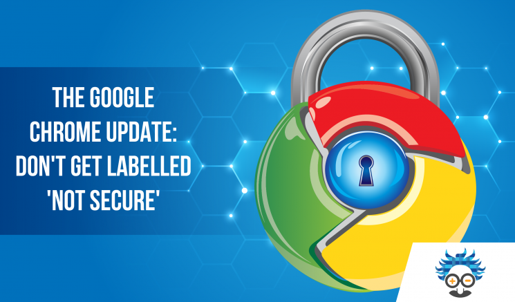 The Google Chrome Update: Don't Get Labelled 'Not Secure' - Einstein