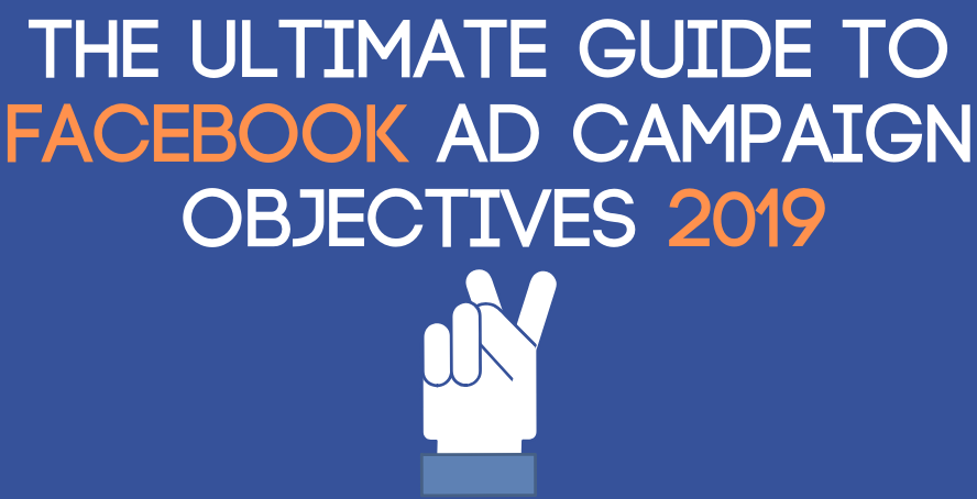 The Ultimate Guide to Facebook Ad Campaign Objectives